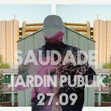 SAUDADE - Jardin Publik 09/2018