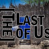 [The] Last Of Us - Thanks to Life 011