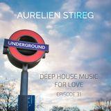 Aurelien Stireg - Deep House Music For Love Episode 31 2015-04-18