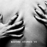 BEDTIME STORIES VII