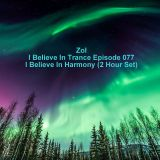 Zol - I Believe In Trance Episode 077 I Believe In Harmony (2 Hour Set)