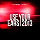 Noir Music - Use Your Ears 2013 (Continuous Fercaddel Mix)