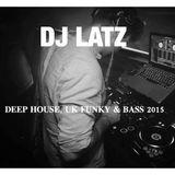 DJ LATZ - DEEP HOUSE, UK FUNKY & BASS 2015