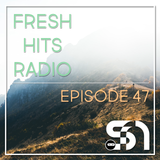 Fresh Hits Radio - Episode 47