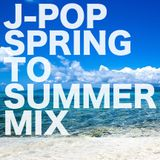J-POP SPRING TO SUMMER SONGS MIX