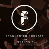 Fragmented Podcast #9 - 1 Year Special Mixed by Dyrekt