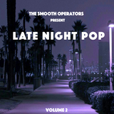 The Smooth Operators Present Late Night Pop Volume 2