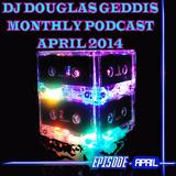 Dj Douglas Geddis Monthly Podcast April 2014