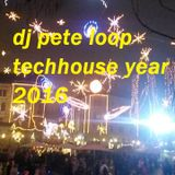 dj pete loop - techhouse year mix 2016