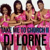 DJ LORNE - TAKE ME TO CHURCH II