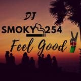Dj Smoky 254 FEEL GOOD #1