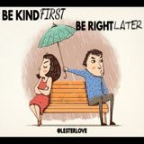 Be Kind First, Be Right Later