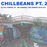 Chillbeans Pt 2 - DJ Fly Agaric 23 (No Hassell Series #1)
