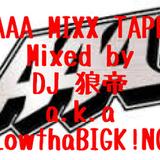 AAA MIXXX TAPE/DJ 狼帝 a.k.a LowthaBIGK!NG