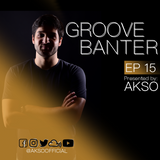 Groove Banter Ep.15 presented by AKSO