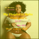 My Playlist Is Betta Than Yours Vol 39 ( Thick n Sexy R&B) Pt 2 Nov 2017