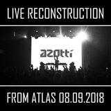 Azotti - Live Reconstruction from 'Atlas' [08.09.2018]