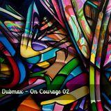 Dubmax - On Courage #02 [2017]