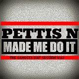PETTISN-MADE-ME-DO-IT