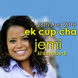 Ek Cup Cha 26th August 2018 interview with Jemi Khan