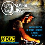 #063 Deep, Tech & True House Music Podcast by Pasha Like