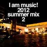 I am music! 2012 summer mix 2