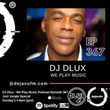 DJ Dlux - We Play Music - Podcast Episode 367 - Just Ragga Jungle Session.