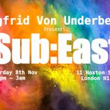 Sub:East @ Zigfrid Von underbelly - 8th of November