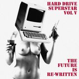 Hard Drive Superstar Vol V - The Future is Re-Written