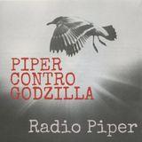 Piper Contro Godzilla - 6 Giugno 2017
