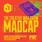The Creative Wax Show Hosted By Madcap - 28-07-19