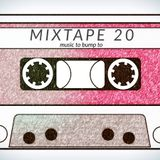 Mixtape 20: Music to Bump To