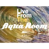 Live From The Aqua Room Mix # 21 W/ Kinky P