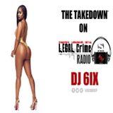 THE TAKEDOWN WITH DJ 6IX ON LEGAL CRIME RADIO 2018.11.15