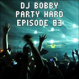 Dj Bobby - Party Hard Ep.83