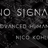 No Signal Podcast Featuring Advanced Human and Nico kohler