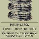On Certainty / A tribute to Philip Glass / by a Friend  23/05/2019