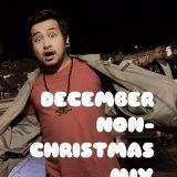 December Non-Christmas Mix