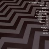 Vampire Radio #45 ☠DJ4AM☠ #TwinPeaks #Alternate #Soundtrack #Mixtape #Vinyl #50s #60s #45s #Plur