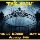 'The Room' with DJ Mouse - Show 3 - Jan 12 2018