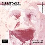 The Grey Area: 22nd October '18