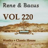 Rene & Bacus - VOL 220 - Wonky + Classic House (Part 1 Of 3) (Mixed Jan 2019)