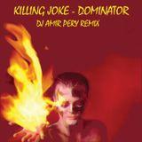 killing joke-Dominator-dj amir pery killing remix