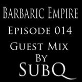 Barbaric Empire 014 (Guest Mix By SubQ)