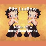 Music for a Betty Boop Shrine by Fitz Ludlow 4/29/99