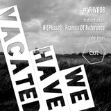 #whv008 | 27-10-2013 | CLR | Ø [Phase] - Frames of Reference