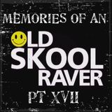 Memories Of An Oldskool Raver Pt XVII