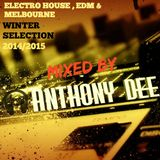 ELECTRO HOUSE , EDM , MELBOURNE_WINTERSELECTION 2014/2015 MIXED BY ANTHONYDEE