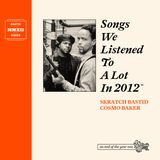 Skratch Bastid & Cosmo Baker - Songs We Listened To A Lot In 2012