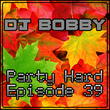 Dj Bobby - Party Hard Ep.39